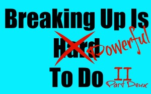 Breaking Up Is Hard To Do II