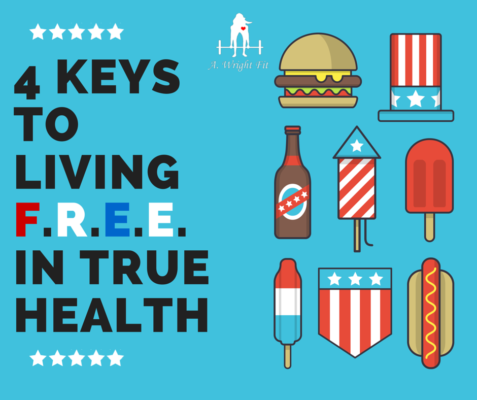 {July 4th}  4 Keys to Living F.R.E.E. in True Health
