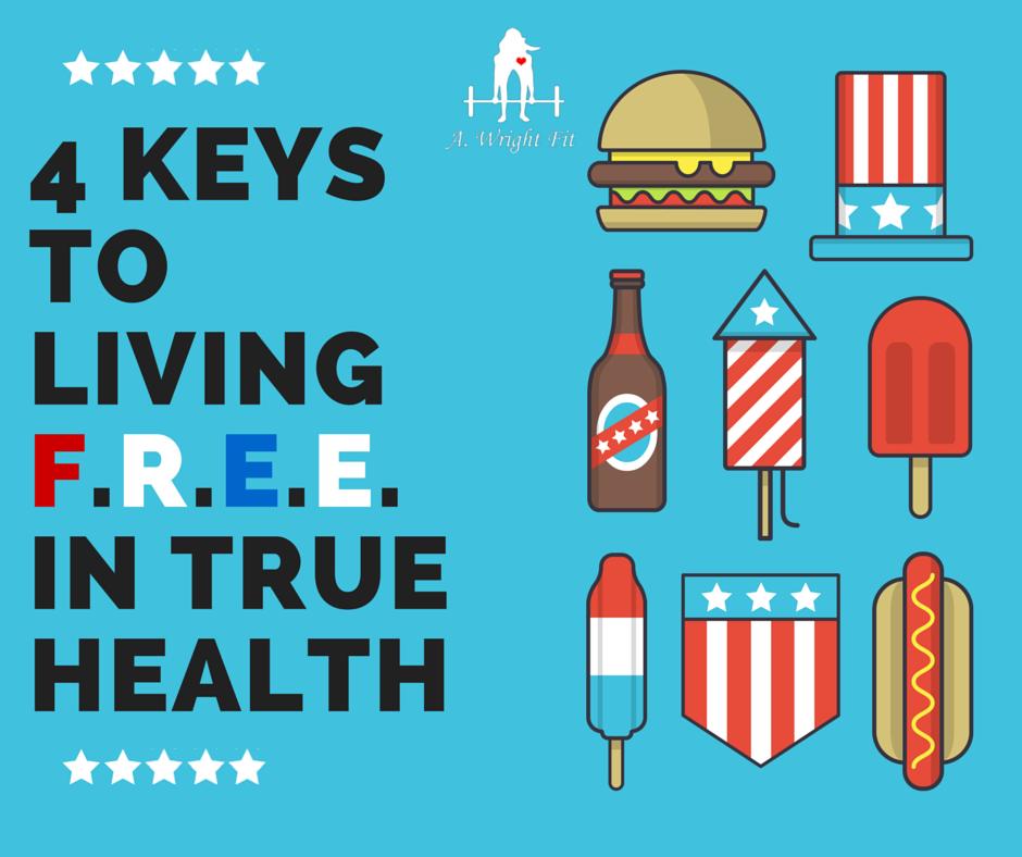{July 4th}  4 Keys to Living F.R.E.E. in True Health