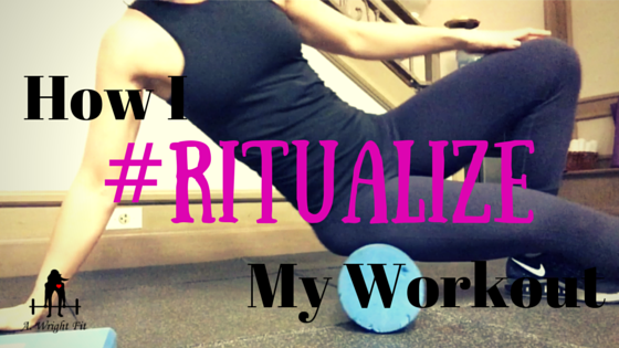 How I #Ritualize My Workouts (Currently)