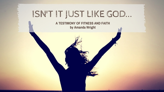 Isn't It Just Like God…. A Testimony of Fitness and Faith