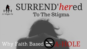 SURREND'herED TO THE STIGMA