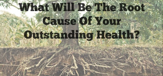 What Will Be The Root Cause Of Your Outstanding Health?