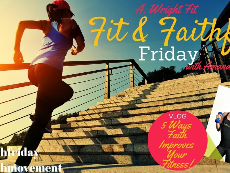 {#FitFaithFriday} 5 Ways Faith Improves Fitness