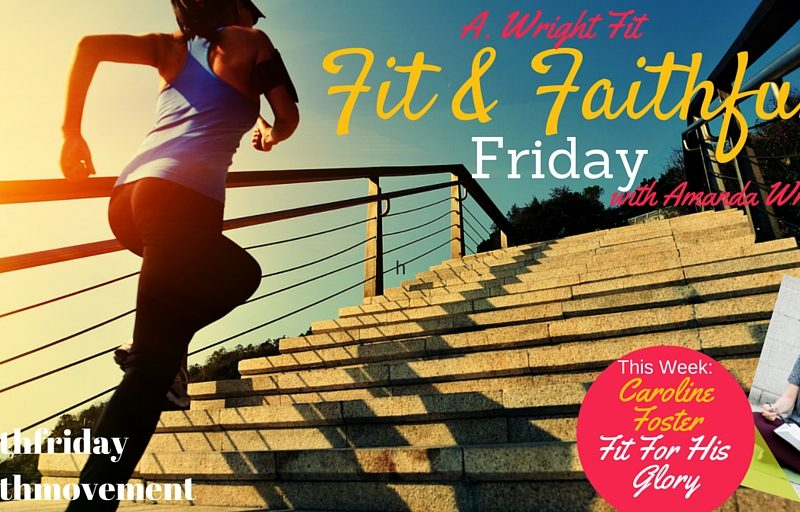 {#FitFaithFriday} Fit For His Glory with Caroline Foster