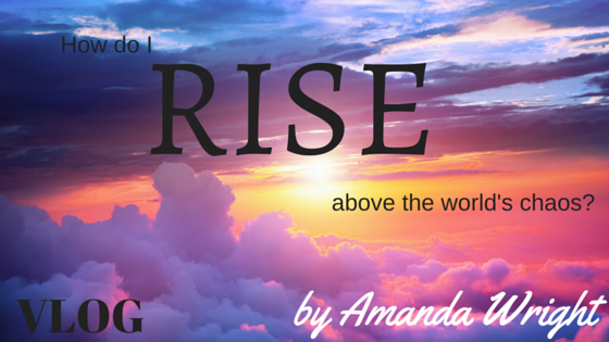 {Vlog} How Can You RISE Above And Help This Chaotic World?