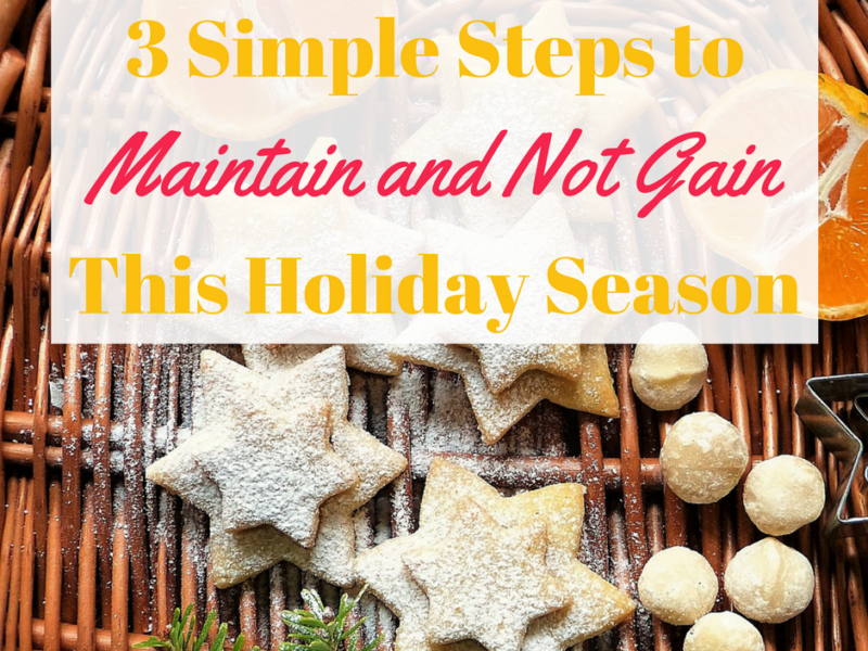 3 Simple Steps to Maintain and Not Gain This Holiday Season