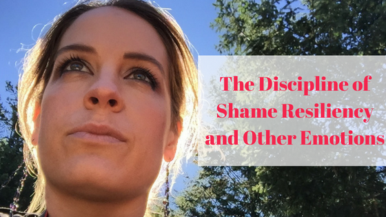 The Discipline of Shame Resiliency and Other Emotions