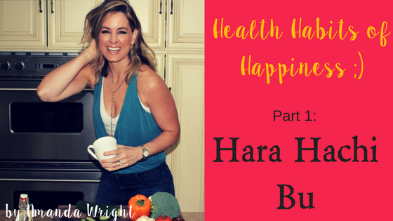 Health Habits of Happiness #1:  Hara Hachi Bu