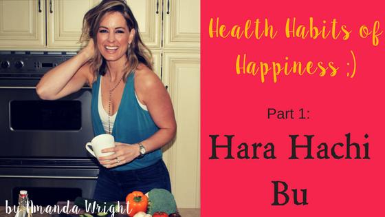 Health Habits of Happiness #1:  Hara Hachi Bu