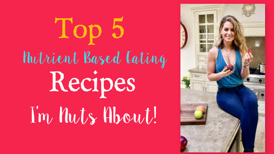 5 Nutrient Based Eating Recipes I'm Going Nuts On!